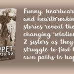 Puppet on a String cover. Funny, heartwarming and heartbreaking stories reveal the changing relationships of 2 sisters as they struggle to find their own paths to happiness.