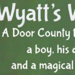 Wyatt's Woods A Door County tale about a boy, his dog...and a magical amulet.
